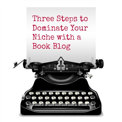 Author Blog Success: Three Steps to Dominate your Niche with a Book Blog