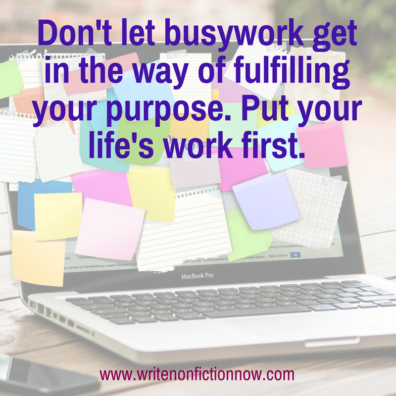 Stop Letting  Busy Work Get in the Way of Your Life's Work