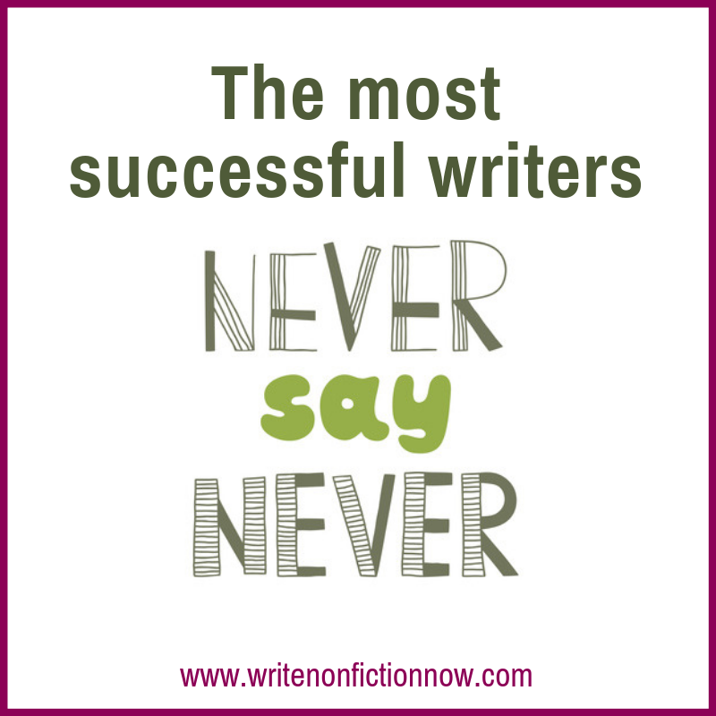 successful writers never say never to an opportunity