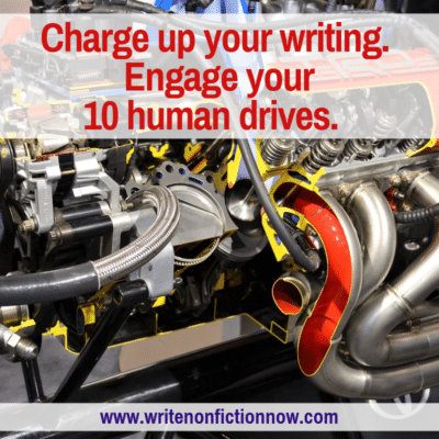 How to Charge Up Your Nonfiction Writing by Engaging Your Human Drives