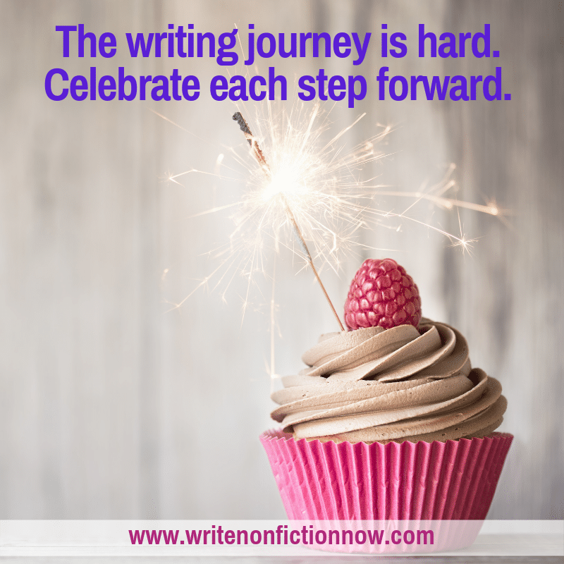 The writing journey can be hard so celebrate each step forward you take on the path.