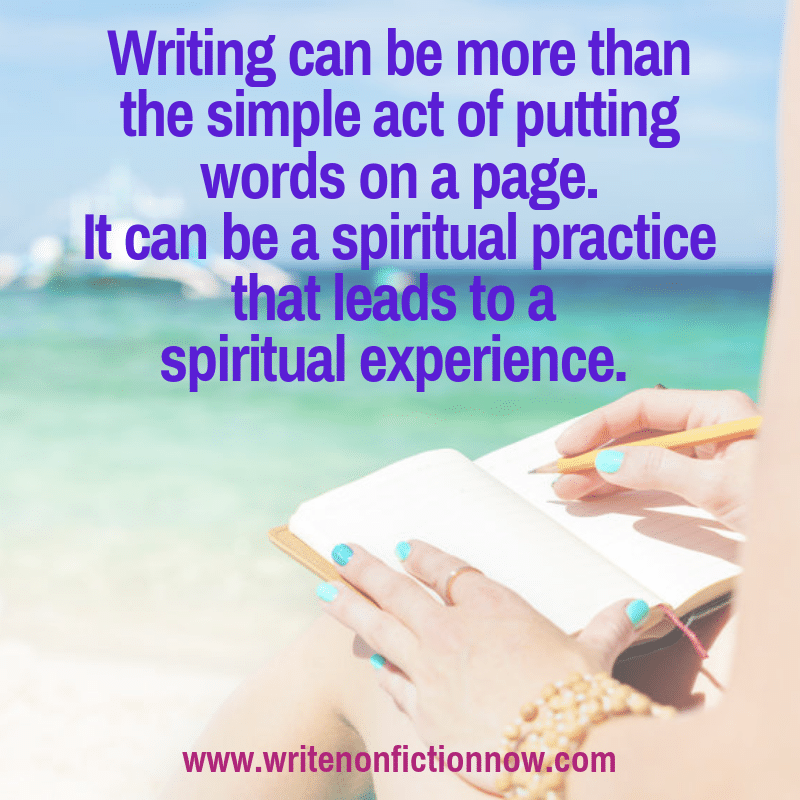 writing is a spiritual practice that leads to a spiritual experience