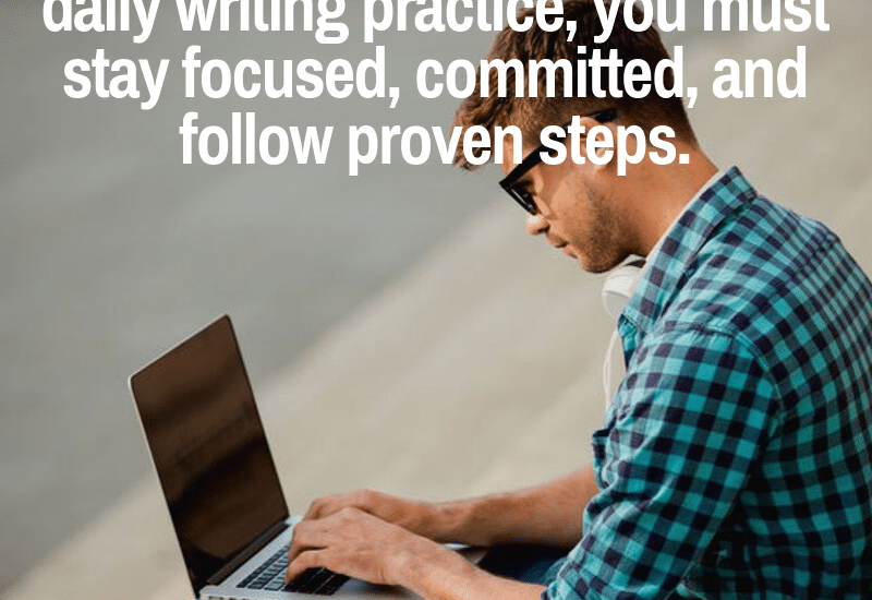 steps for creating a daily writing practice or daily writing habit