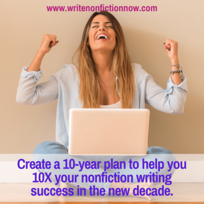 10X Your Success as a Nonfiction Writer in the Next 10 Years