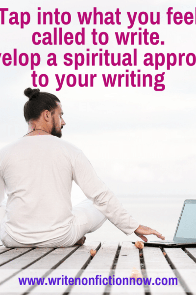 Develop a spiritual approach to your nonfiction writing